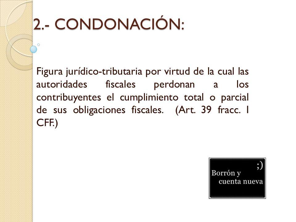 2.- CONDONACIÓN: