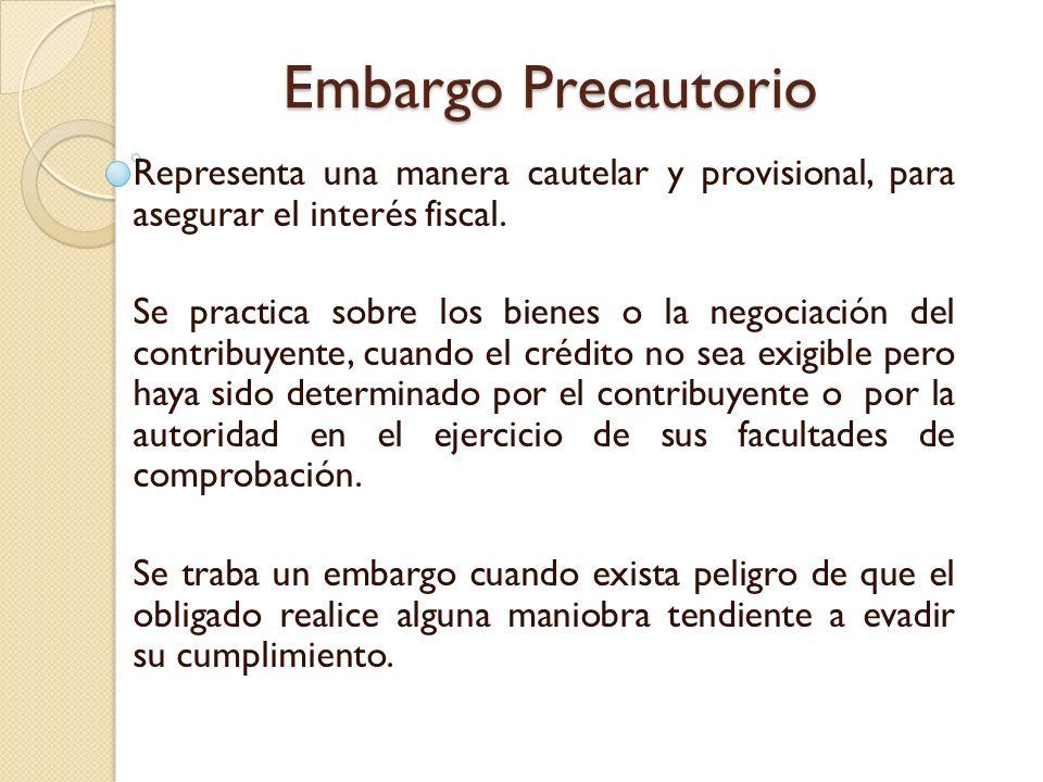 Embargo Precautorio Representa una manera cautelar y provisional, para asegurar el interés fiscal.