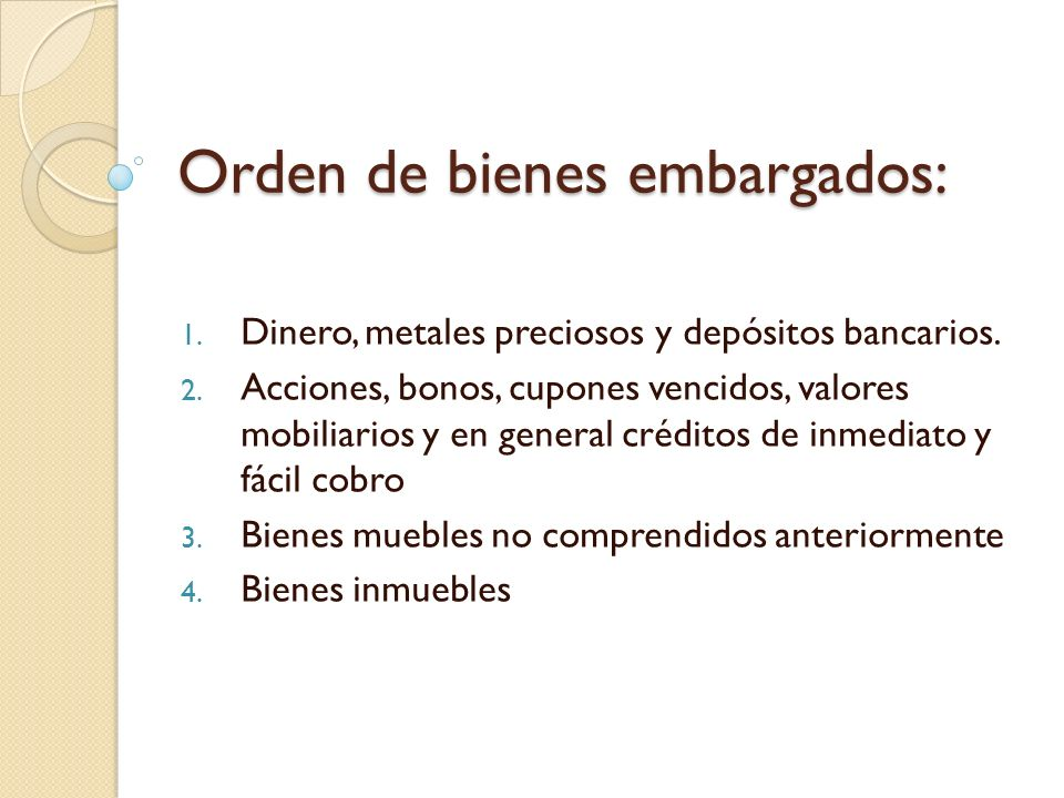Orden de bienes embargados: