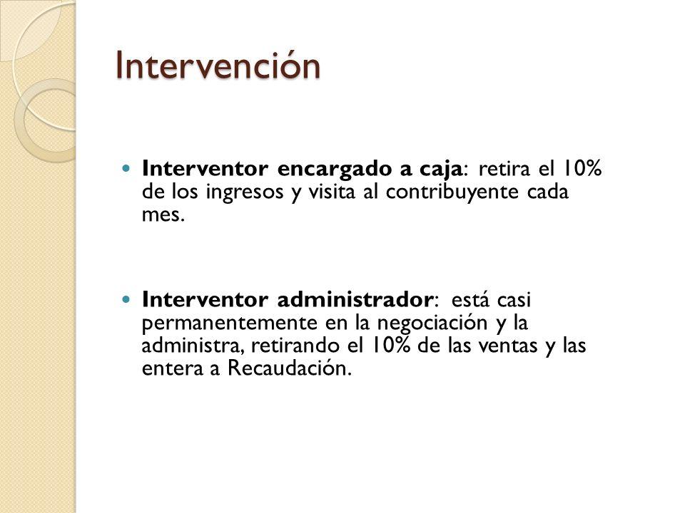 Intervención Interventor encargado a caja: retira el 10% de los ingresos y visita al contribuyente cada mes.