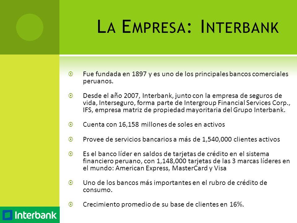 La Empresa: Interbank Fue fundada en 1897 y es uno de los principales bancos comerciales peruanos.