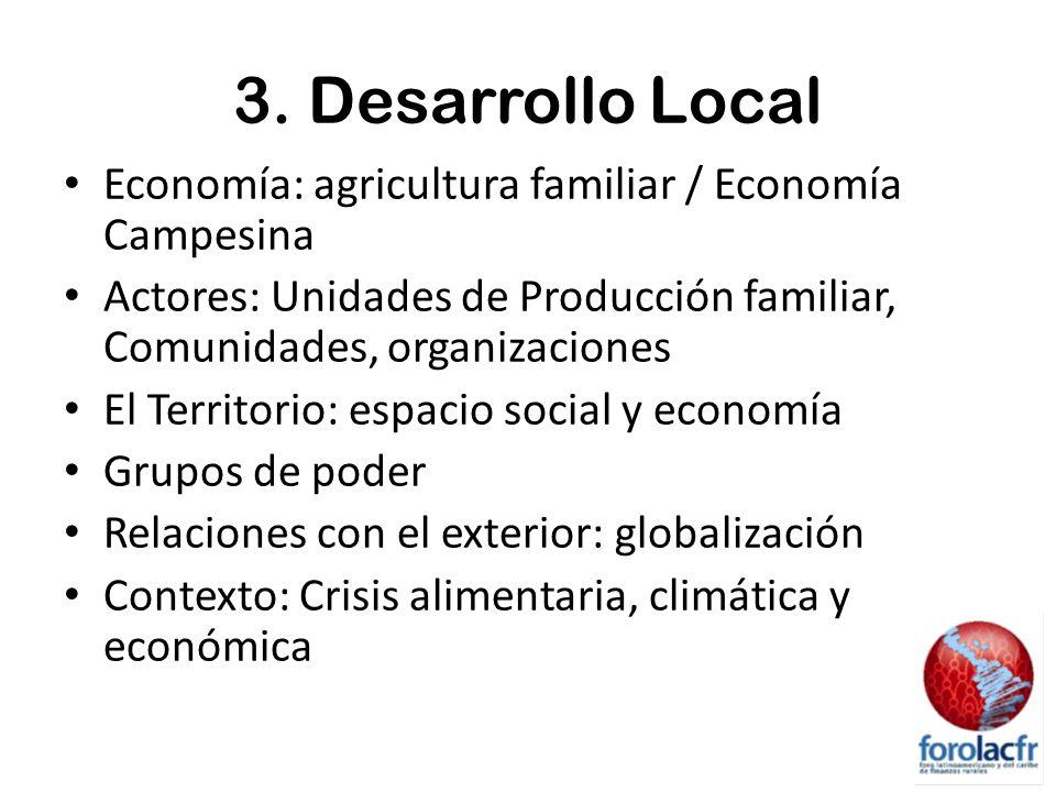3. Desarrollo Local Economía: agricultura familiar / Economía Campesina. Actores: Unidades de Producción familiar, Comunidades, organizaciones.