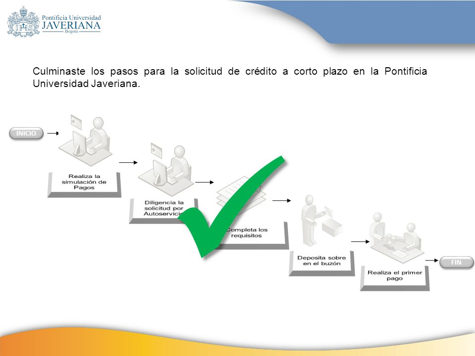 Culminaste los pasos para la solicitud de crédito a corto plazo en la Pontificia Universidad Javeriana.