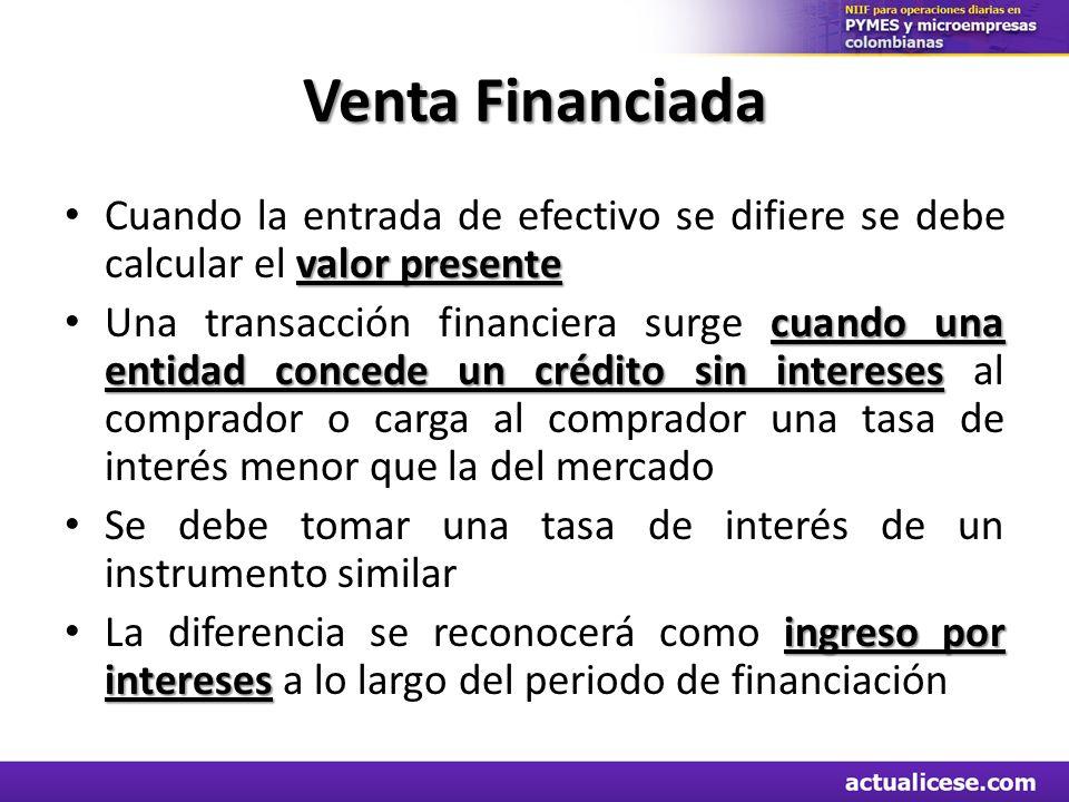 Venta Financiada Cuando la entrada de efectivo se difiere se debe calcular el valor presente.