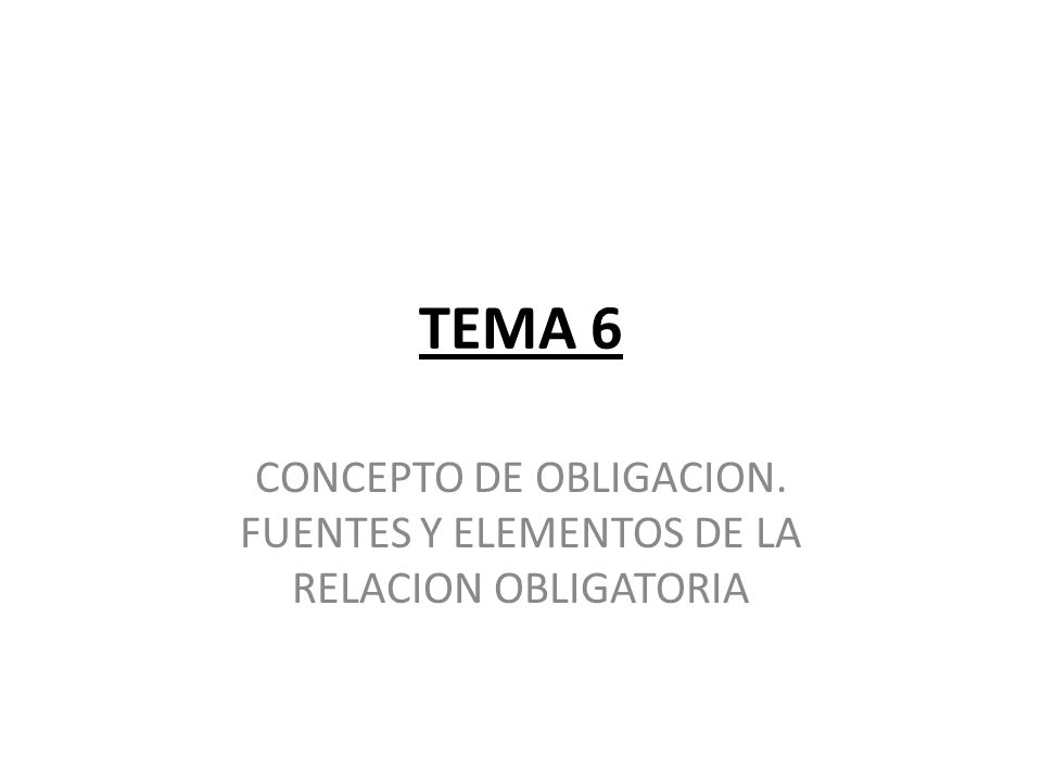 CONCEPTO DE OBLIGACION. FUENTES Y ELEMENTOS DE LA RELACION OBLIGATORIA
