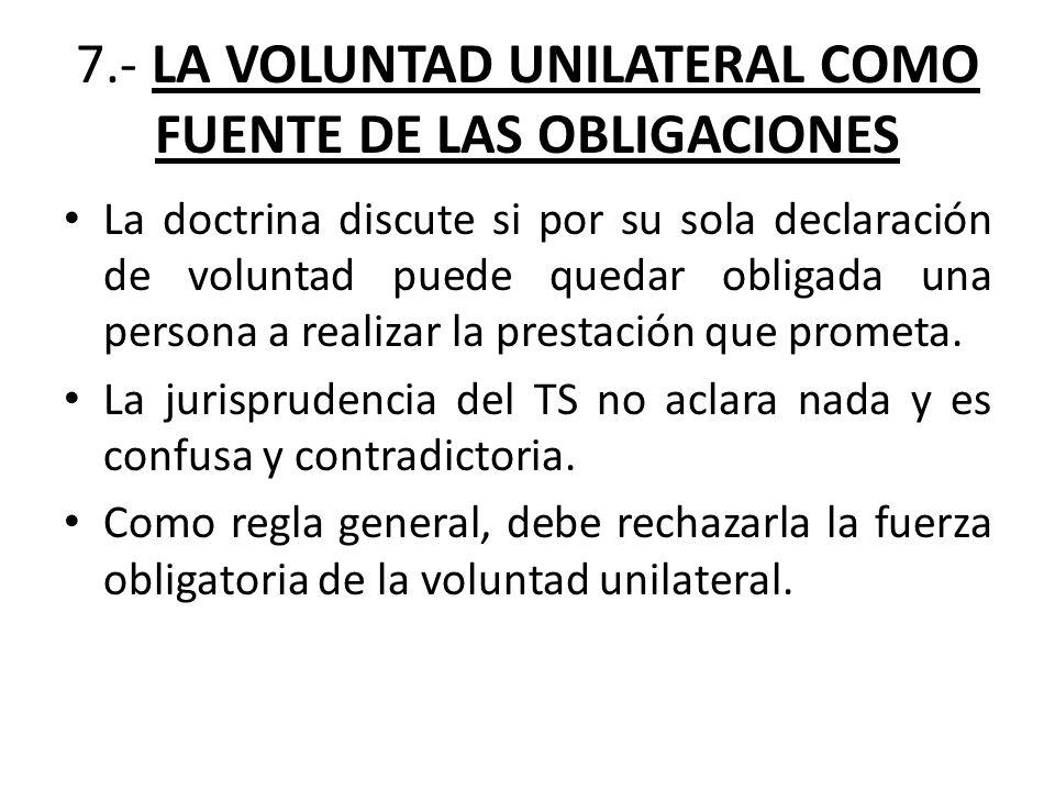 7.- LA VOLUNTAD UNILATERAL COMO FUENTE DE LAS OBLIGACIONES