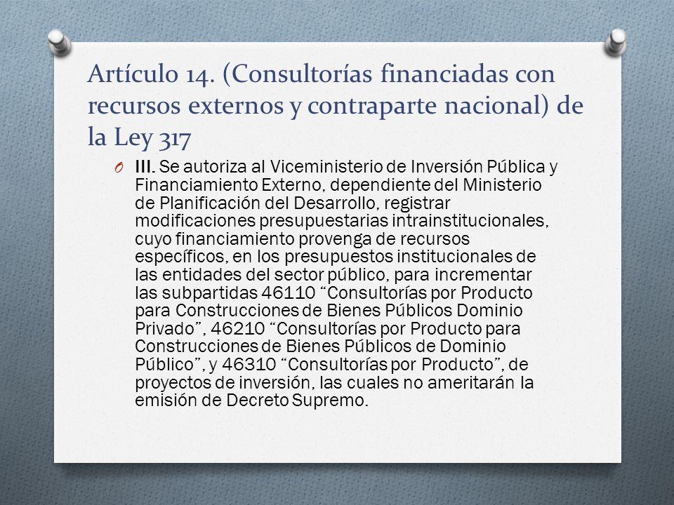Artículo 14. (Consultorías financiadas con recursos externos y contraparte nacional) de la Ley 317