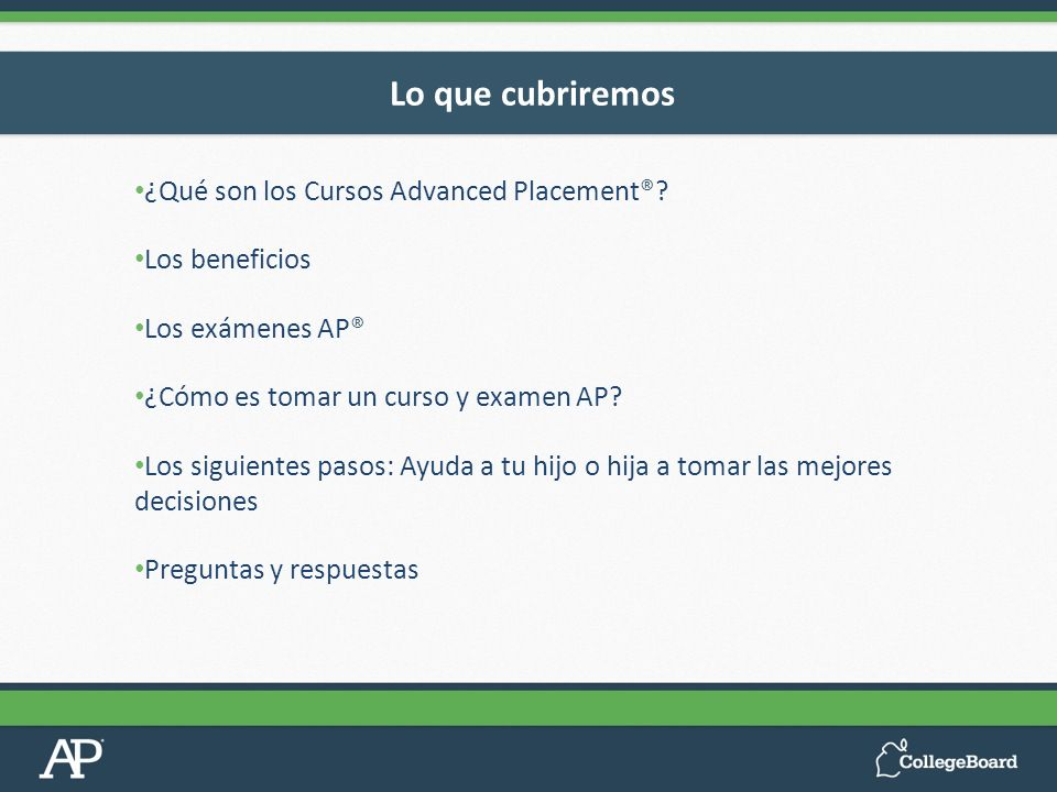 Lo que cubriremos ¿Qué son los Cursos Advanced Placement®