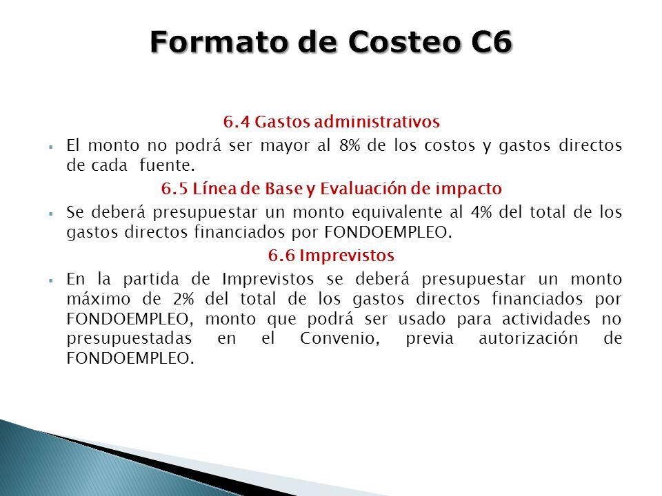 6.4 Gastos administrativos 6.5 Línea de Base y Evaluación de impacto