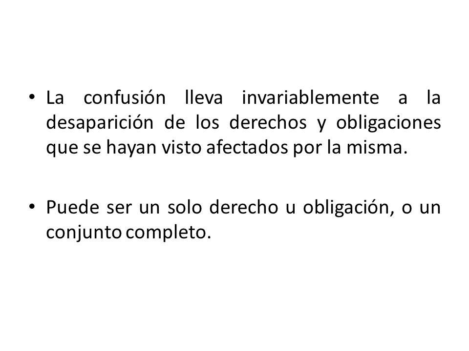 La confusión lleva invariablemente a la desaparición de los derechos y obligaciones que se hayan visto afectados por la misma.