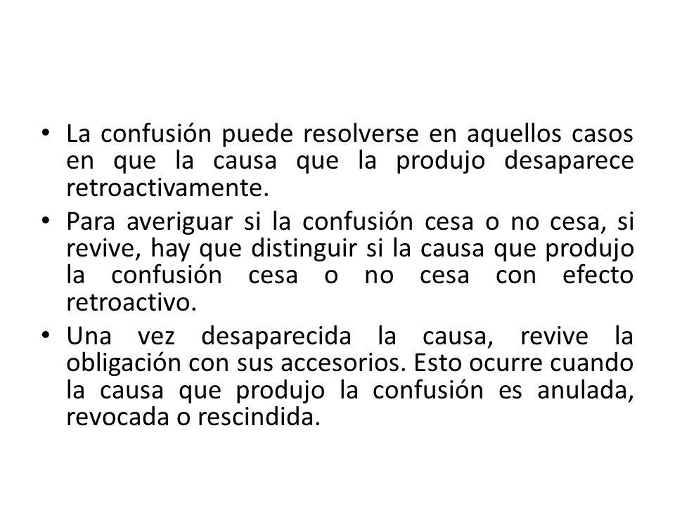 La confusión puede resolverse en aquellos casos en que la causa que la produjo desaparece retroactivamente.
