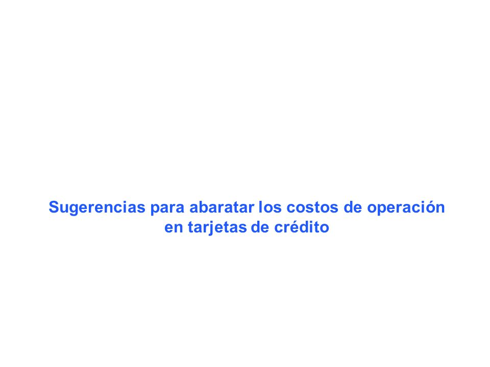 Sugerencias para abaratar los costos de operación en tarjetas de crédito