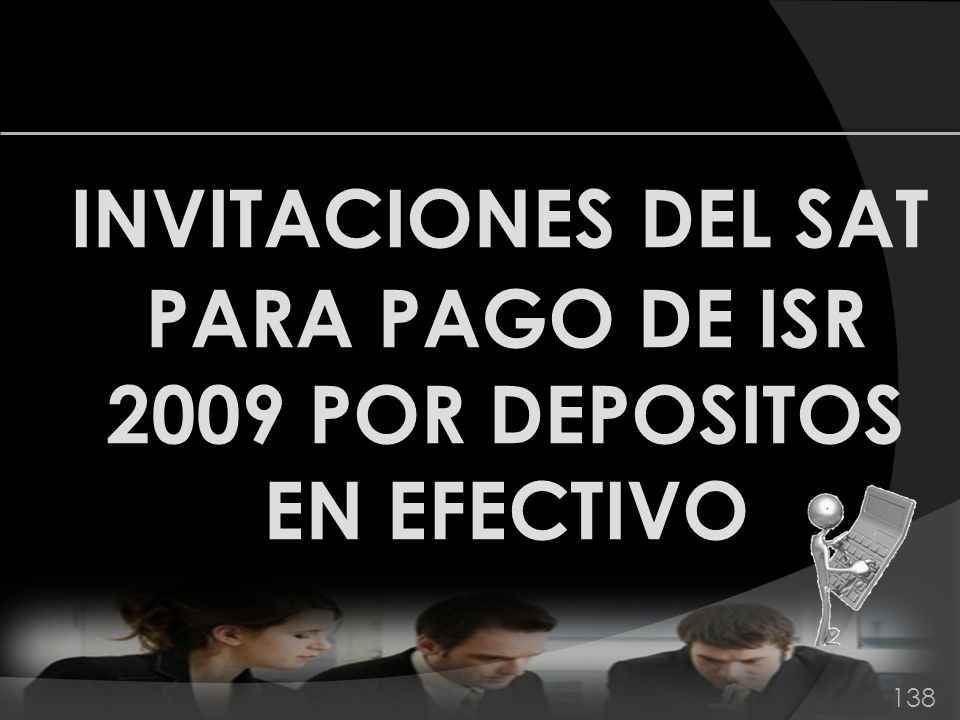 INVITACIONES DEL SAT PARA PAGO DE ISR 2009 POR DEPOSITOS EN EFECTIVO