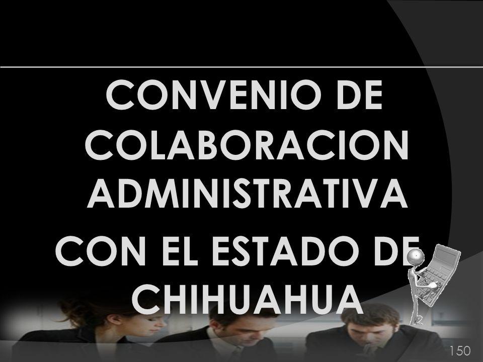 CONVENIO DE COLABORACION ADMINISTRATIVA CON EL ESTADO DE CHIHUAHUA
