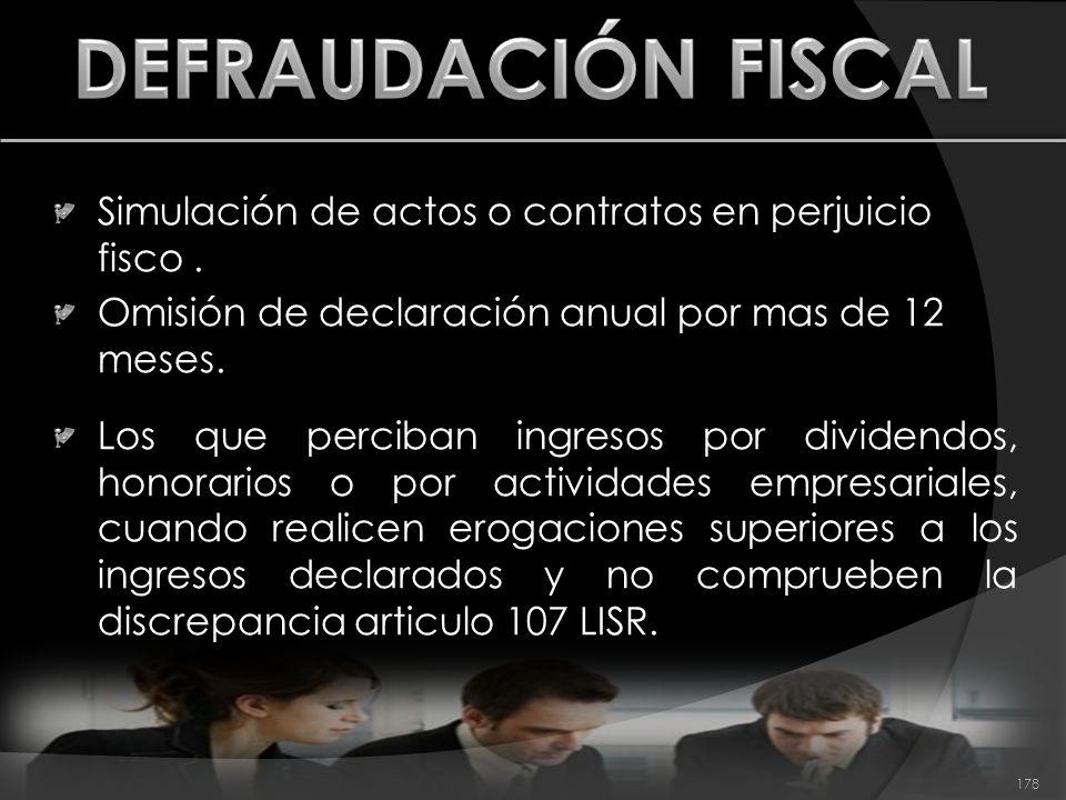DEFRAUDACIÓN FISCAL Simulación de actos o contratos en perjuicio fisco . Omisión de declaración anual por mas de 12 meses.