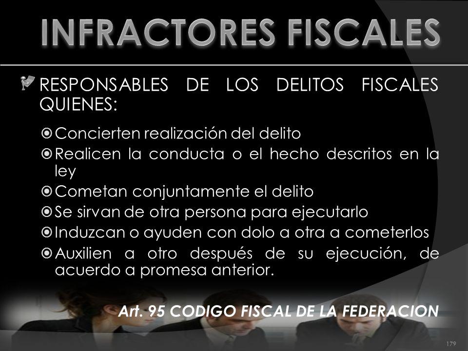 INFRACTORES FISCALES RESPONSABLES DE LOS DELITOS FISCALES QUIENES: