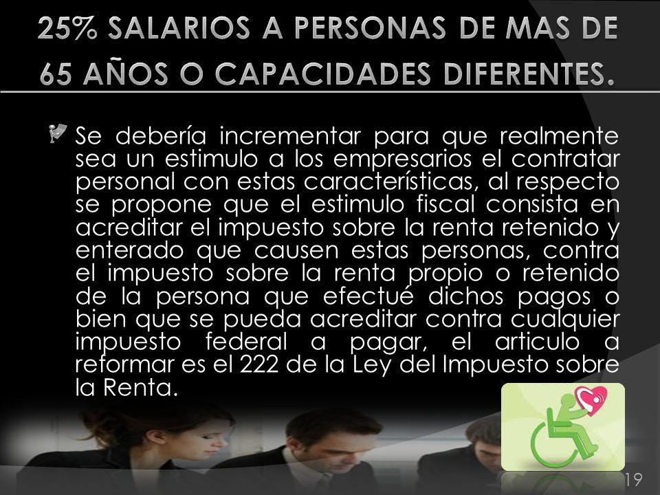 25% SALARIOS A PERSONAS DE MAS DE 65 AÑOS O CAPACIDADES DIFERENTES.