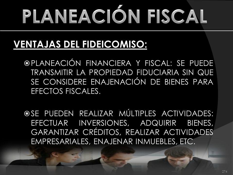 PLANEACIÓN FISCAL VENTAJAS DEL FIDEICOMISO: