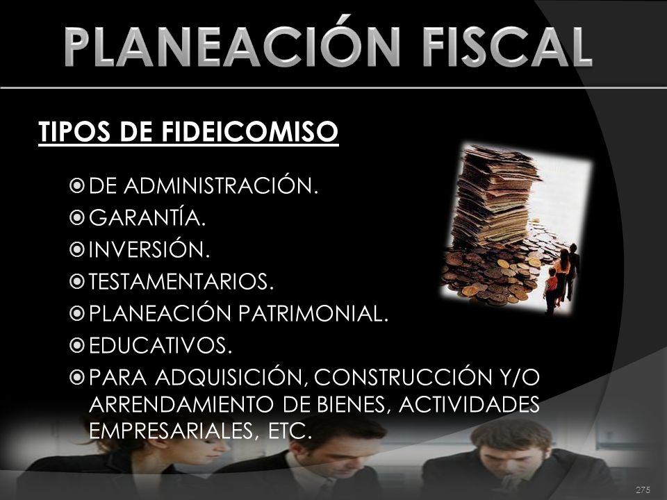 PLANEACIÓN FISCAL TIPOS DE FIDEICOMISO DE ADMINISTRACIÓN. GARANTÍA.