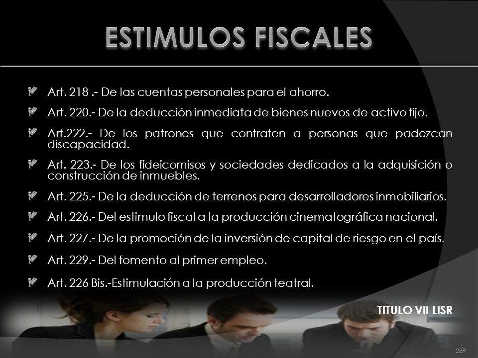 ESTIMULOS FISCALES Art. 218 .- De las cuentas personales para el ahorro. Art. 220.- De la deducción inmediata de bienes nuevos de activo fijo.