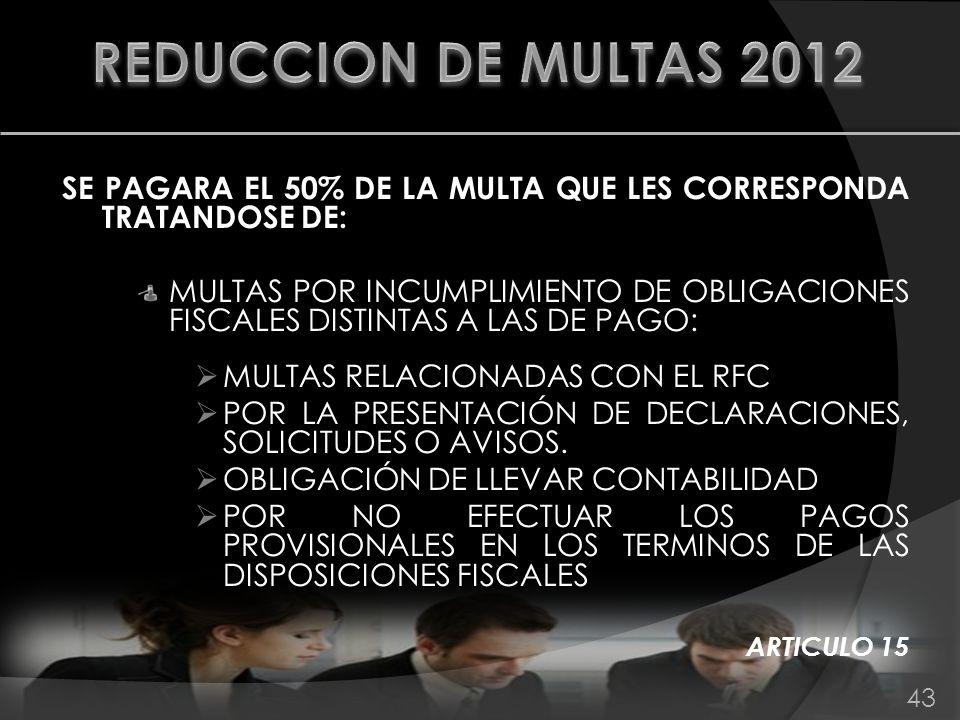 REDUCCION DE MULTAS 2012 SE PAGARA EL 50% DE LA MULTA QUE LES CORRESPONDA TRATANDOSE DE:
