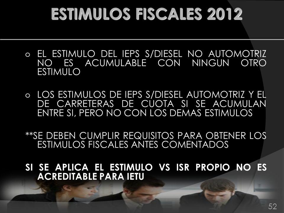 ESTIMULOS FISCALES 2012 EL ESTIMULO DEL IEPS S/DIESEL NO AUTOMOTRIZ NO ES ACUMULABLE CON NINGUN OTRO ESTIMULO.
