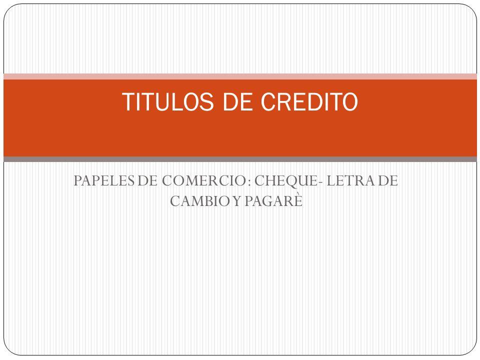 PAPELES DE COMERCIO: CHEQUE- LETRA DE CAMBIO Y PAGARÈ