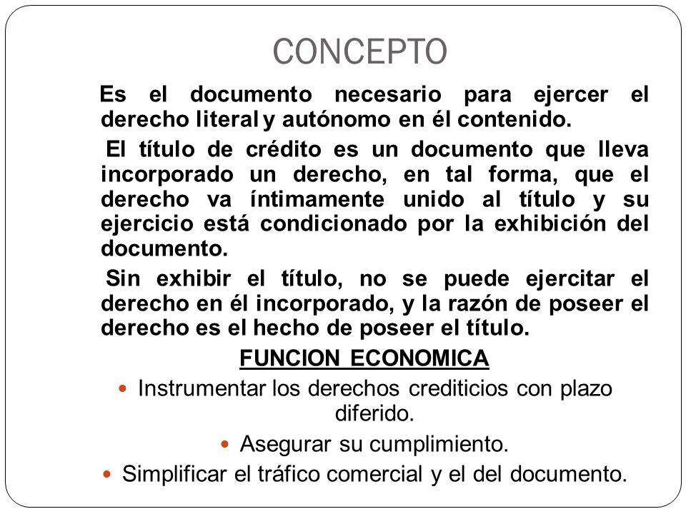 CONCEPTO Es el documento necesario para ejercer el derecho literal y autónomo en él contenido.