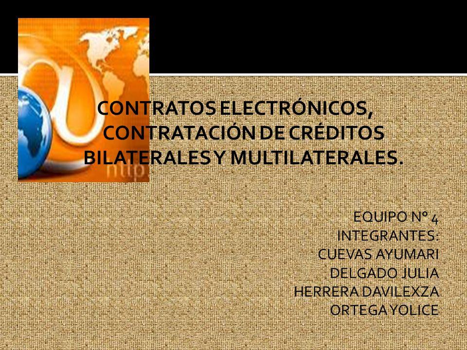 CONTRATOS ELECTRÓNICOS, CONTRATACIÓN DE CRÉDITOS BILATERALES Y MULTILATERALES.