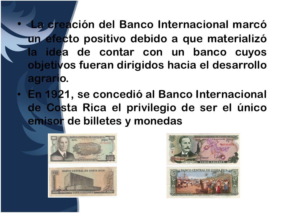 La creación del Banco Internacional marcó un efecto positivo debido a que materializó la idea de contar con un banco cuyos objetivos fueran dirigidos hacia el desarrollo agrario.