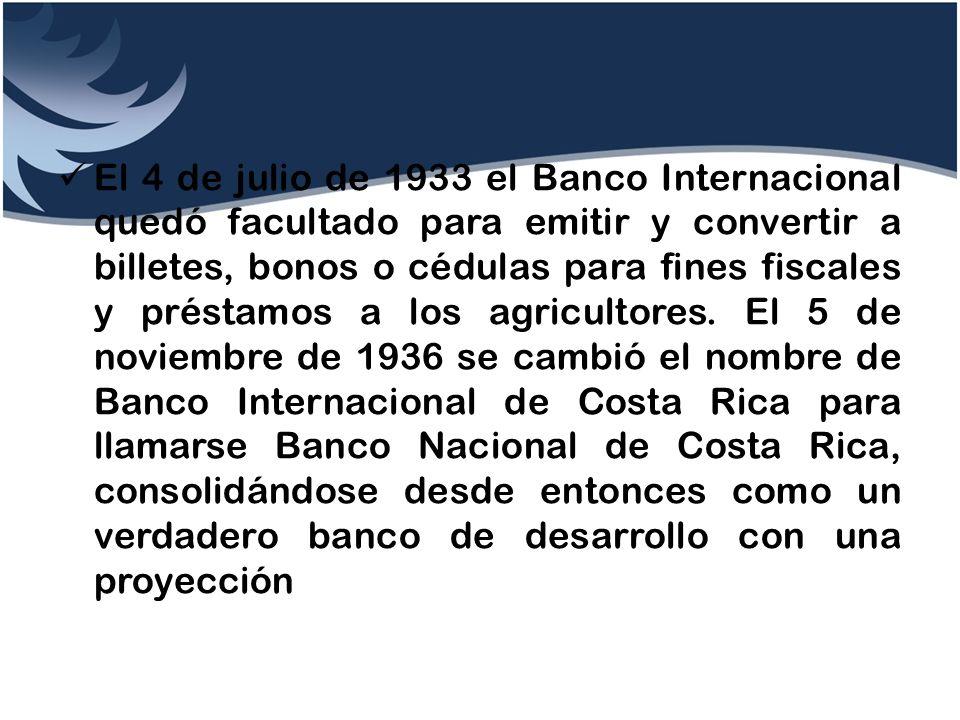 El 4 de julio de 1933 el Banco Internacional quedó facultado para emitir y convertir a billetes, bonos o cédulas para fines fiscales y préstamos a los agricultores.