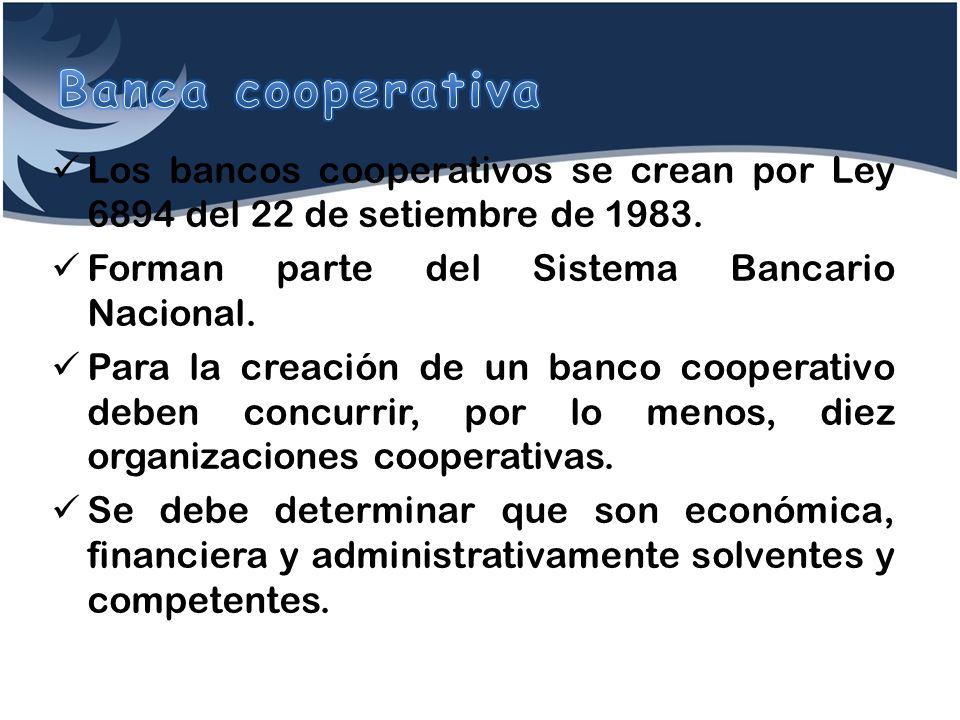 Banca cooperativa Los bancos cooperativos se crean por Ley 6894 del 22 de setiembre de 1983. Forman parte del Sistema Bancario Nacional.