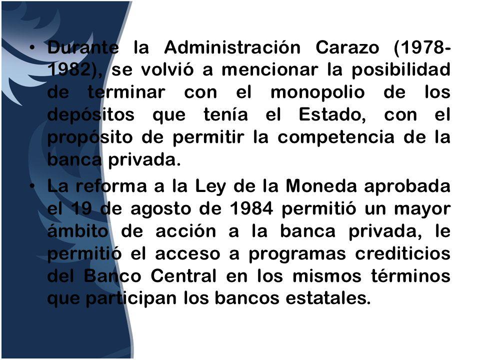 Durante la Administración Carazo (1978-1982), se volvió a mencionar la posibilidad de terminar con el monopolio de los depósitos que tenía el Estado, con el propósito de permitir la competencia de la banca privada.