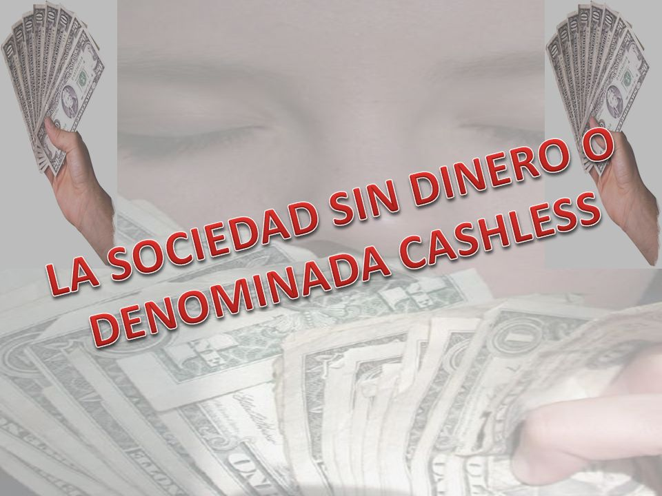 LA SOCIEDAD SIN DINERO O DENOMINADA CASHLESS