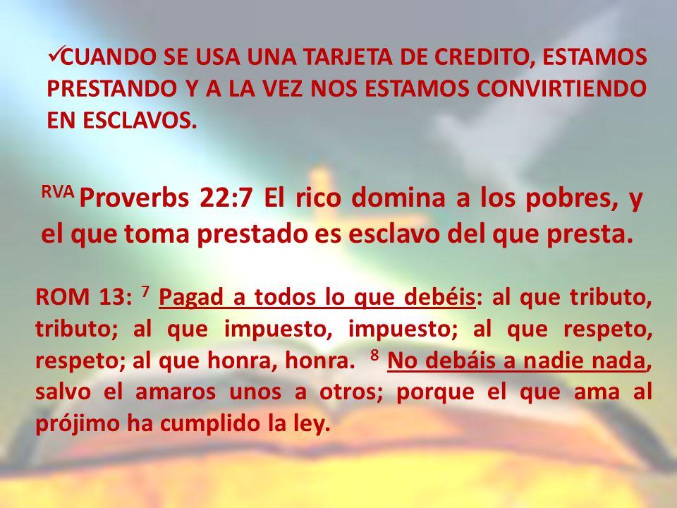 CUANDO SE USA UNA TARJETA DE CREDITO, ESTAMOS PRESTANDO Y A LA VEZ NOS ESTAMOS CONVIRTIENDO EN ESCLAVOS.