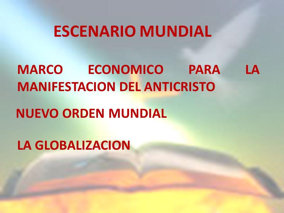 ESCENARIO MUNDIAL MARCO ECONOMICO PARA LA MANIFESTACION DEL ANTICRISTO