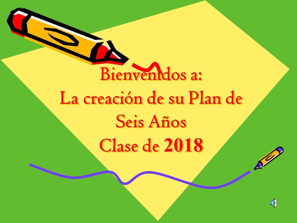 Bienvenidos a: La creación de su Plan de Seis Años Clase de 2018