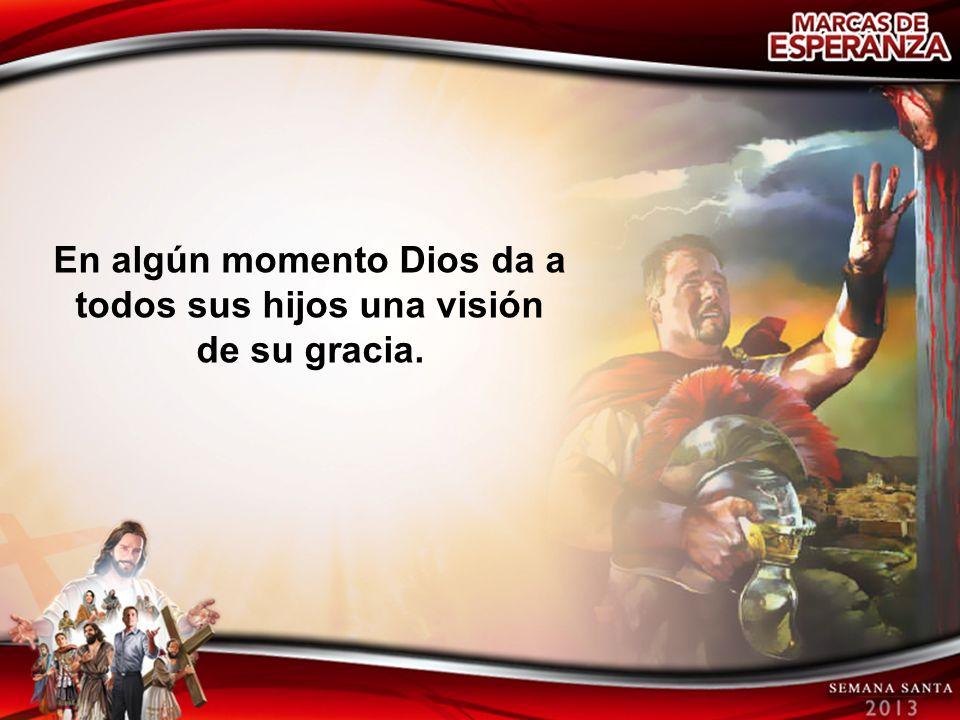 En algún momento Dios da a todos sus hijos una visión de su gracia.