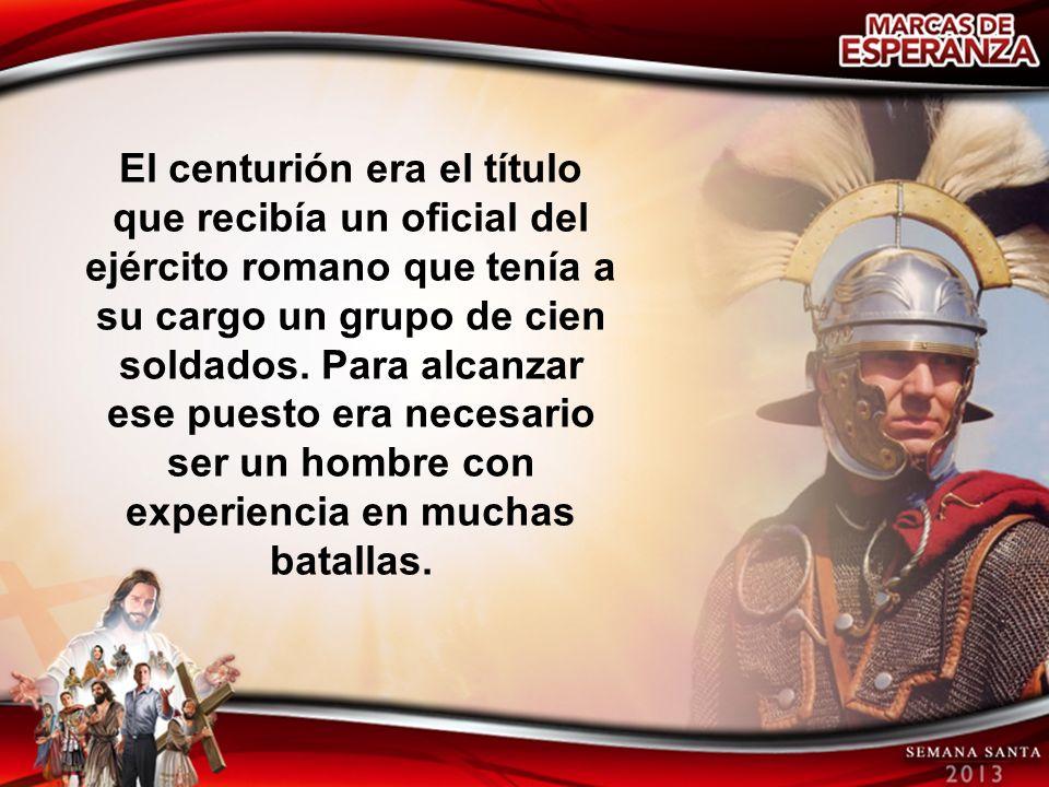 El centurión era el título que recibía un oficial del ejército romano que tenía a su cargo un grupo de cien soldados.