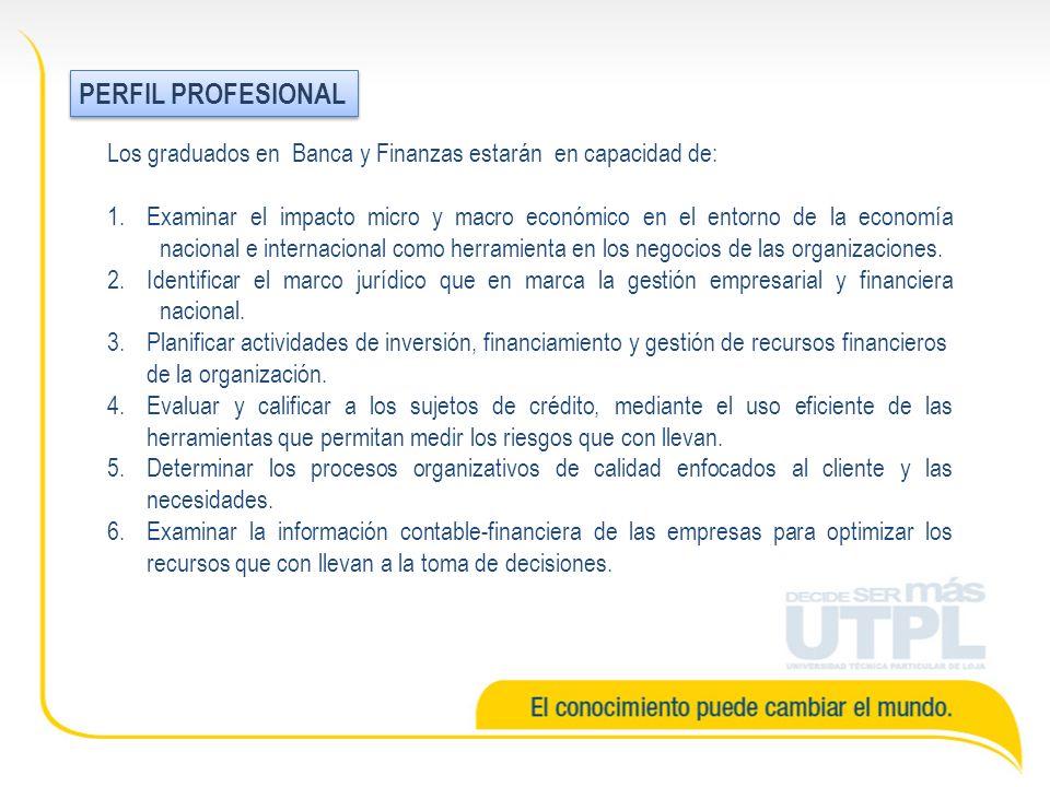 PERFIL PROFESIONAL Los graduados en Banca y Finanzas estarán en capacidad de: