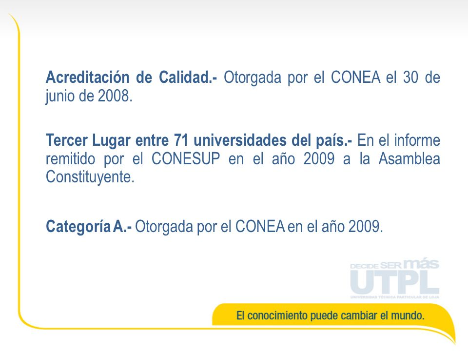 Acreditación de Calidad.- Otorgada por el CONEA el 30 de junio de 2008.