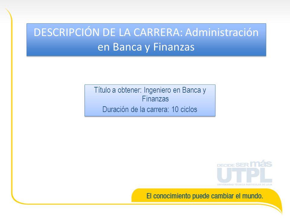 DESCRIPCIÓN DE LA CARRERA: Administración en Banca y Finanzas