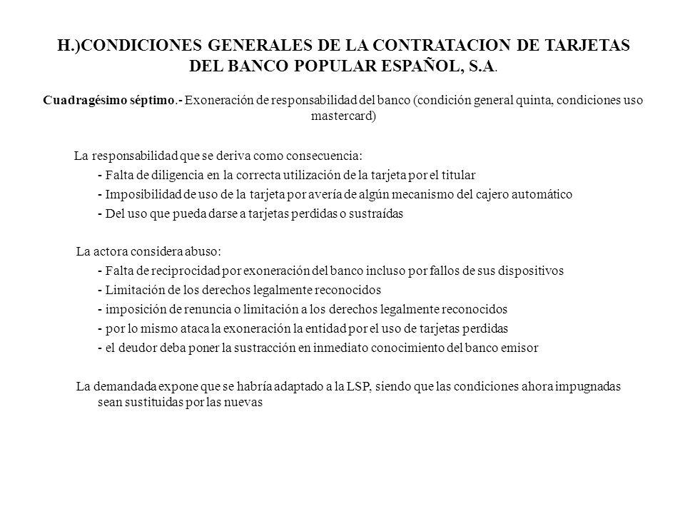 H.)CONDICIONES GENERALES DE LA CONTRATACION DE TARJETAS DEL BANCO POPULAR ESPAÑOL, S.A. Cuadragésimo séptimo.- Exoneración de responsabilidad del banco (condición general quinta, condiciones uso mastercard)