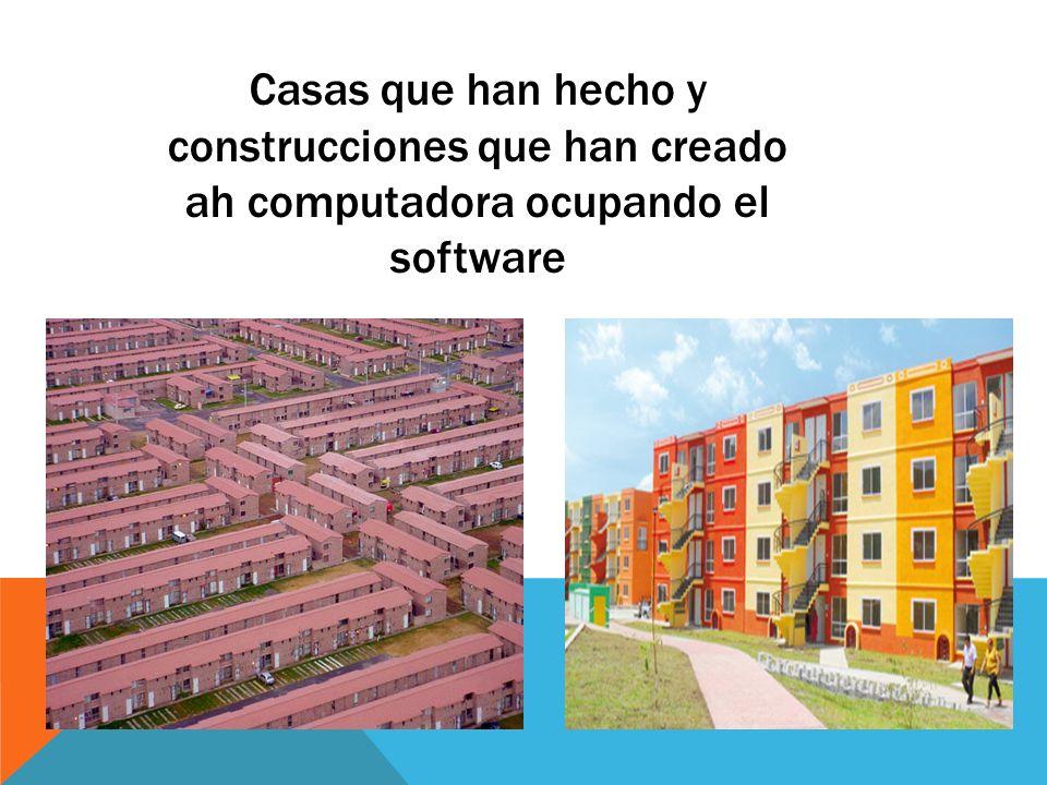 Casas que han hecho y construcciones que han creado ah computadora ocupando el software