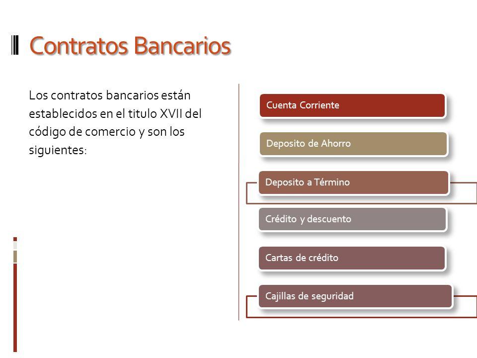 Contratos Bancarios Los contratos bancarios están establecidos en el titulo XVII del código de comercio y son los siguientes: