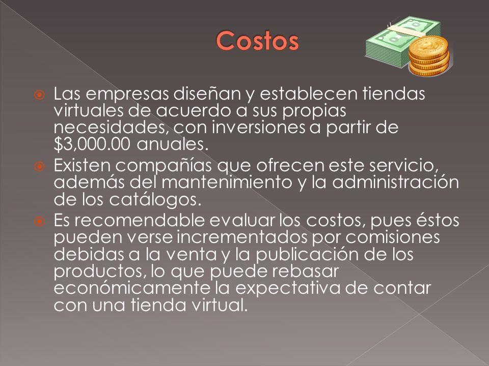 Costos Las empresas diseñan y establecen tiendas virtuales de acuerdo a sus propias necesidades, con inversiones a partir de $3,000.00 anuales.