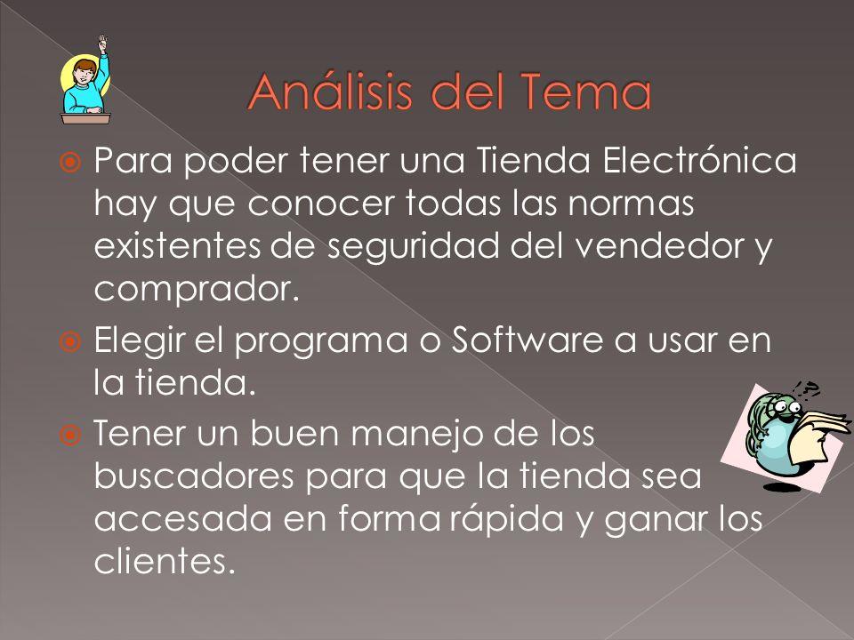 Análisis del TemaPara poder tener una Tienda Electrónica hay que conocer todas las normas existentes de seguridad del vendedor y comprador.
