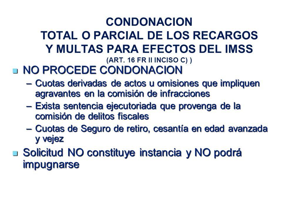 CONDONACION TOTAL O PARCIAL DE LOS RECARGOS Y MULTAS PARA EFECTOS DEL IMSS (ART. 16 FR II INCISO C) )