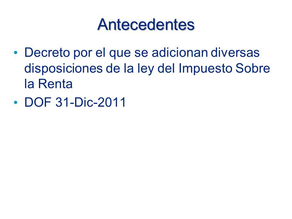 Antecedentes Decreto por el que se adicionan diversas disposiciones de la ley del Impuesto Sobre la Renta.