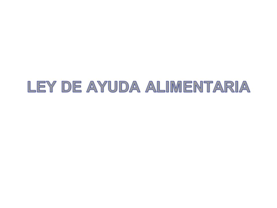 LEY DE AYUDA ALIMENTARIA